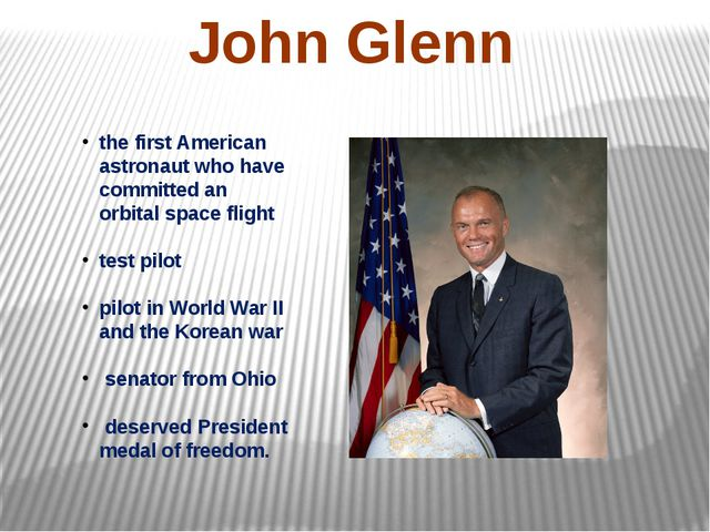 John Glenn the first American astronaut who have committed an orbital space f...
