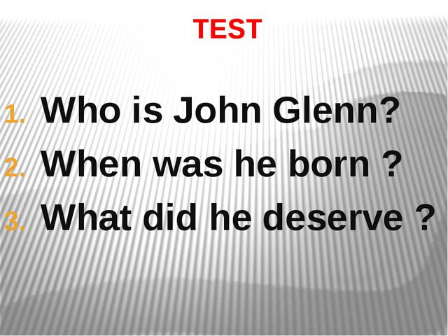 TEST Who is John Glenn? When was he born ? What did he deserve ?
