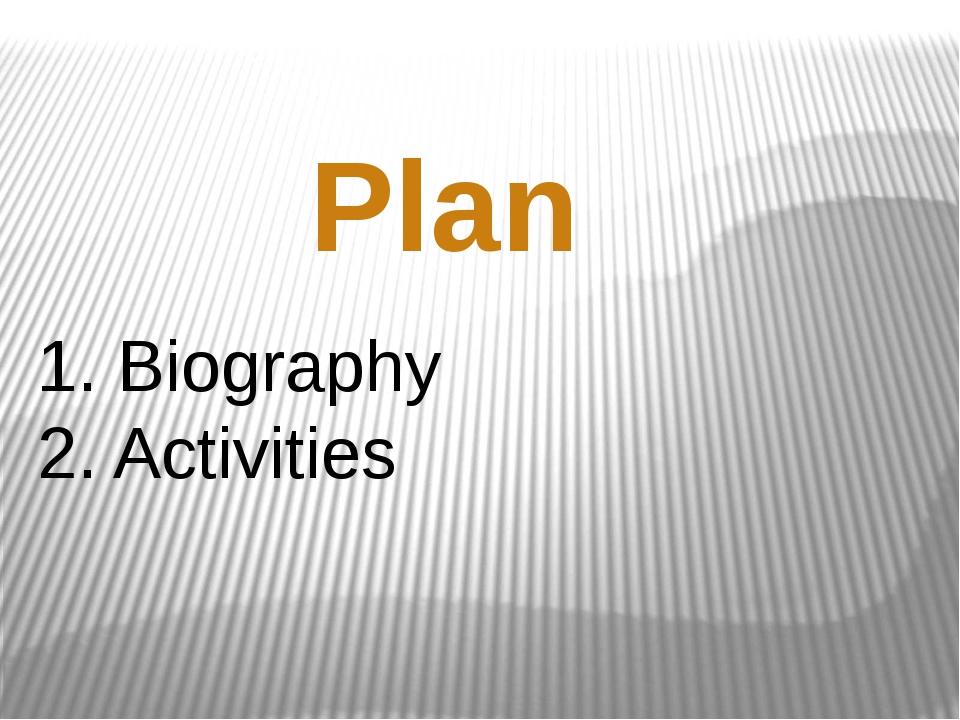 1. Biography 2. Activities Plan