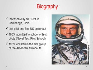Biography born: on July 18, 1921 in Cambridge, Ohio. test pilot and first US