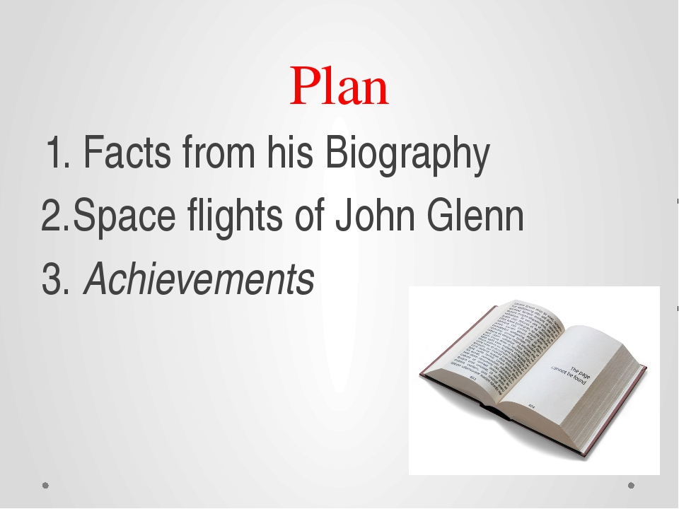Plan 1. Facts from his Biography 2.Space flights of John Glenn 3. Achievements