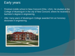 Early years Finished middle school in New Concord (Ohio, USA). He studied at