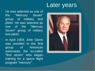"""Later years He was selected as one of the """"Mercury Seven"""" group of military t"""