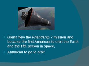 Glenn flew the Friendship 7 mission and became the first American to orbit th