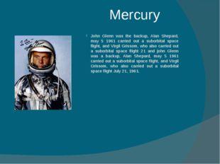 Mercury John Glenn was the backup, Alan Shepard, may 5 1961 carried out a sub
