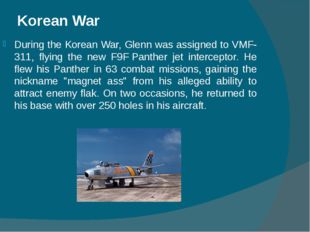 Korean War During the Korean War, Glenn was assigned to VMF-311, flying the n