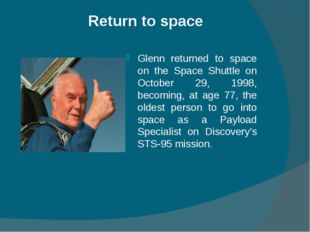 Return to space Glenn returned to space on the Space Shuttle on October 29, 1