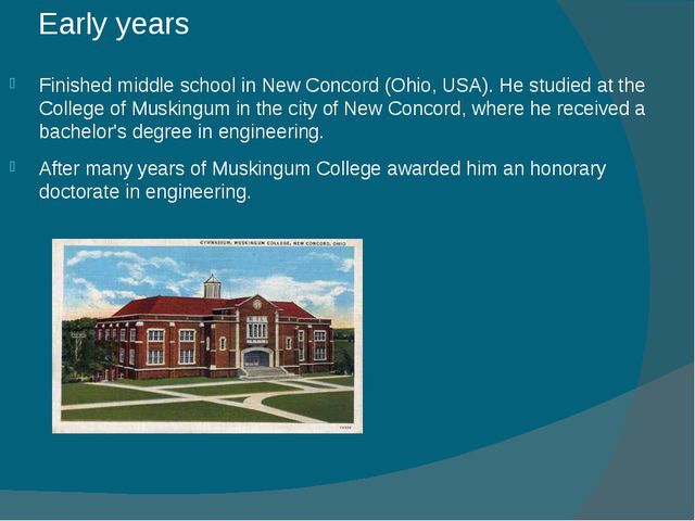 Early years Finished middle school in New Concord (Ohio, USA). He studied at...