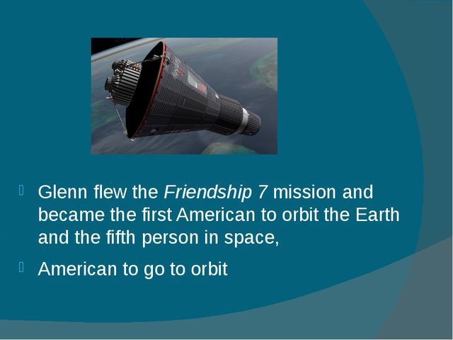 Glenn flew the Friendship 7 mission and became the first American to orbit th...