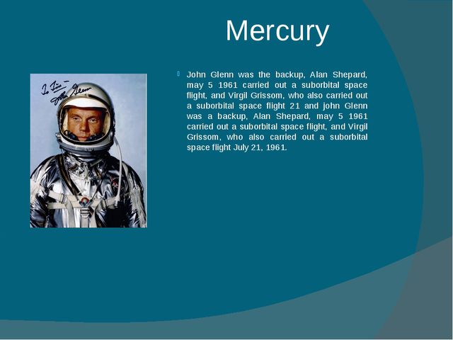 Mercury John Glenn was the backup, Alan Shepard, may 5 1961 carried out a sub...