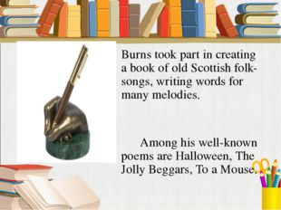 Burns took part in creating a book of old Scottish folk-songs, writing words