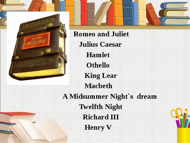 Romeo and Juliet Julius Caesar Hamlet Othello King Lear Macbeth A Midsummer...