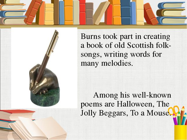 Burns took part in creating a book of old Scottish folk-songs, writing words...