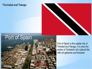 Thrinidad and Tobago Port of Spain Port of Spain is the capital city of Trini