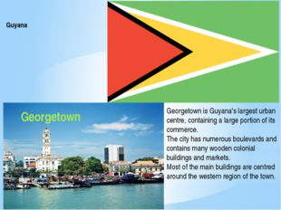 Guyana Georgetown Georgetown is Guyana's largest urban centre, containing a l