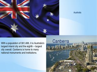 Australia Canberra With a population of 381,488, it is Australia's largest in