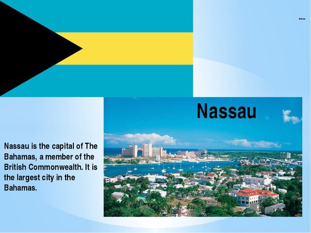 Bahamas Nassau Nassau is the capital of The Bahamas, a member of the British...