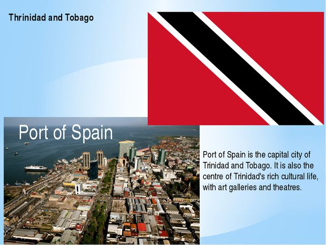 Thrinidad and Tobago Port of Spain Port of Spain is the capital city of Trini...