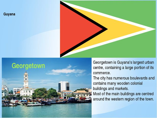 Guyana Georgetown Georgetown is Guyana's largest urban centre, containing a l...