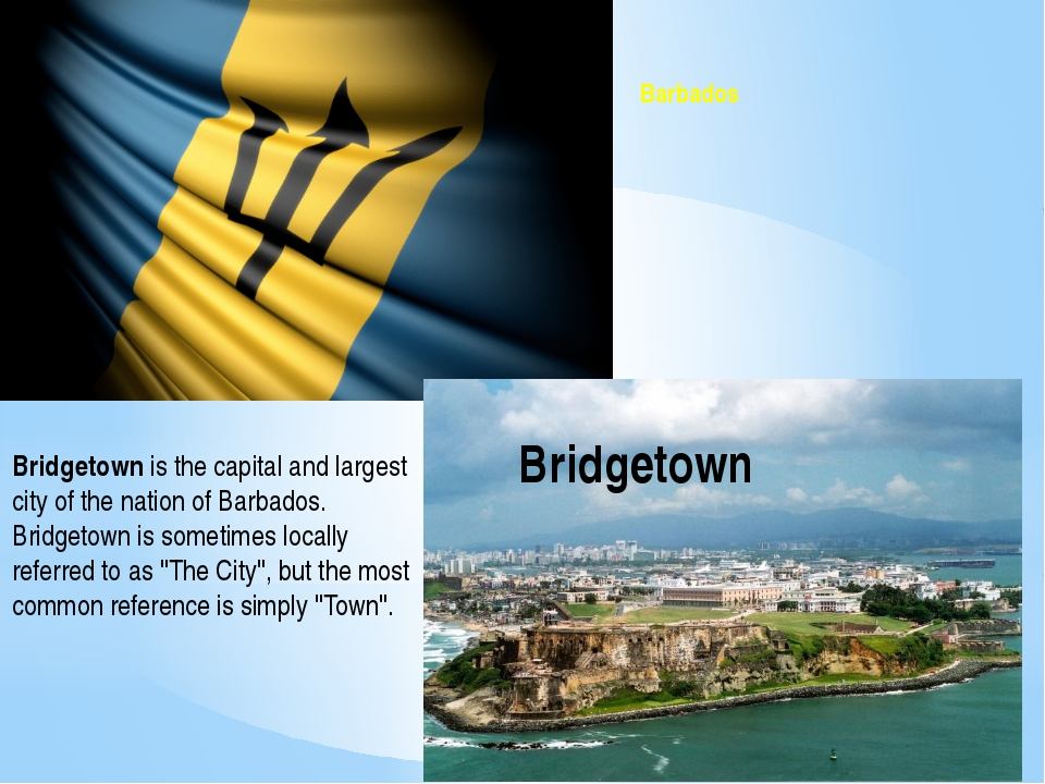 Barbados Bridgetown Bridgetown is the capital and largest city of the nation...