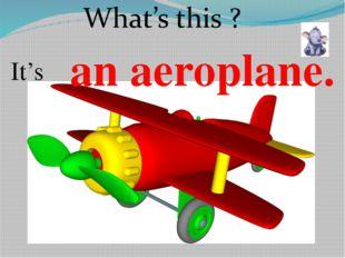 an aeroplane. It's
