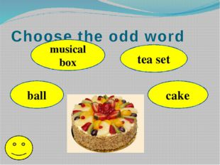 Choose the odd word ball musical box tea set cake