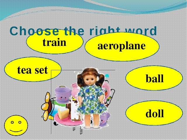 Choose the right word tea set train aeroplane ball doll