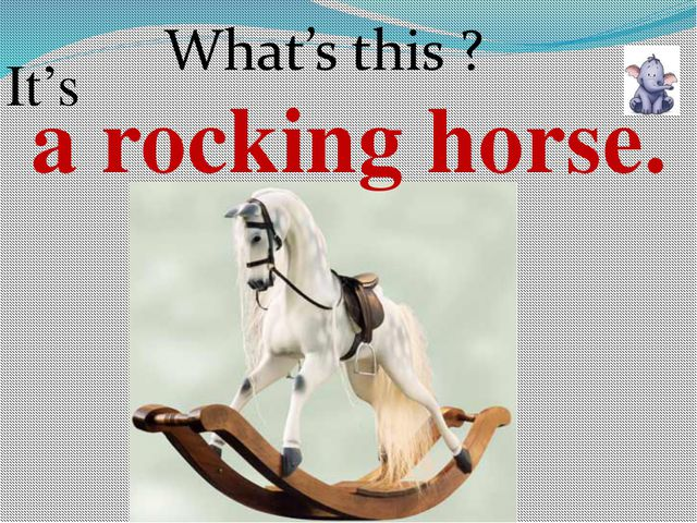 a rocking horse. It's