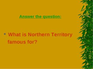Answer the question: What is Northern Territory famous for?