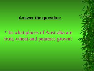 Answer the question: In what places of Australia are fruit, wheat and potatoe