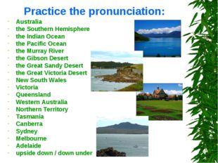 Practice the pronunciation: Australia the Southern Hemisphere the Indian Ocea