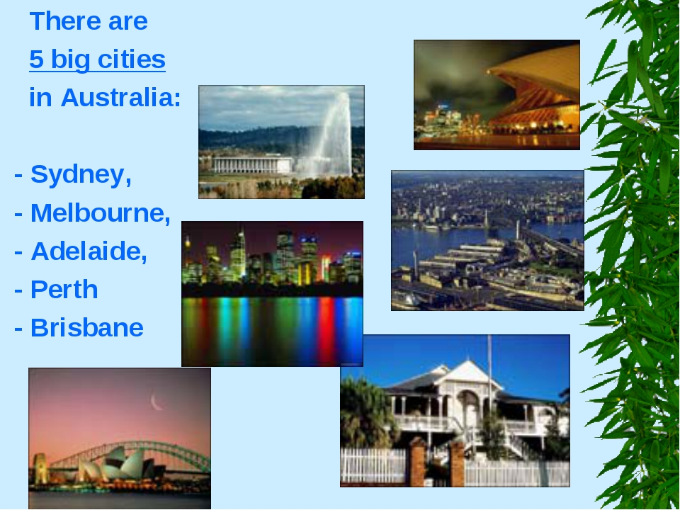 There are 5 big cities in Australia: - Sydney, - Melbourne, - Adelaide, - Pe...