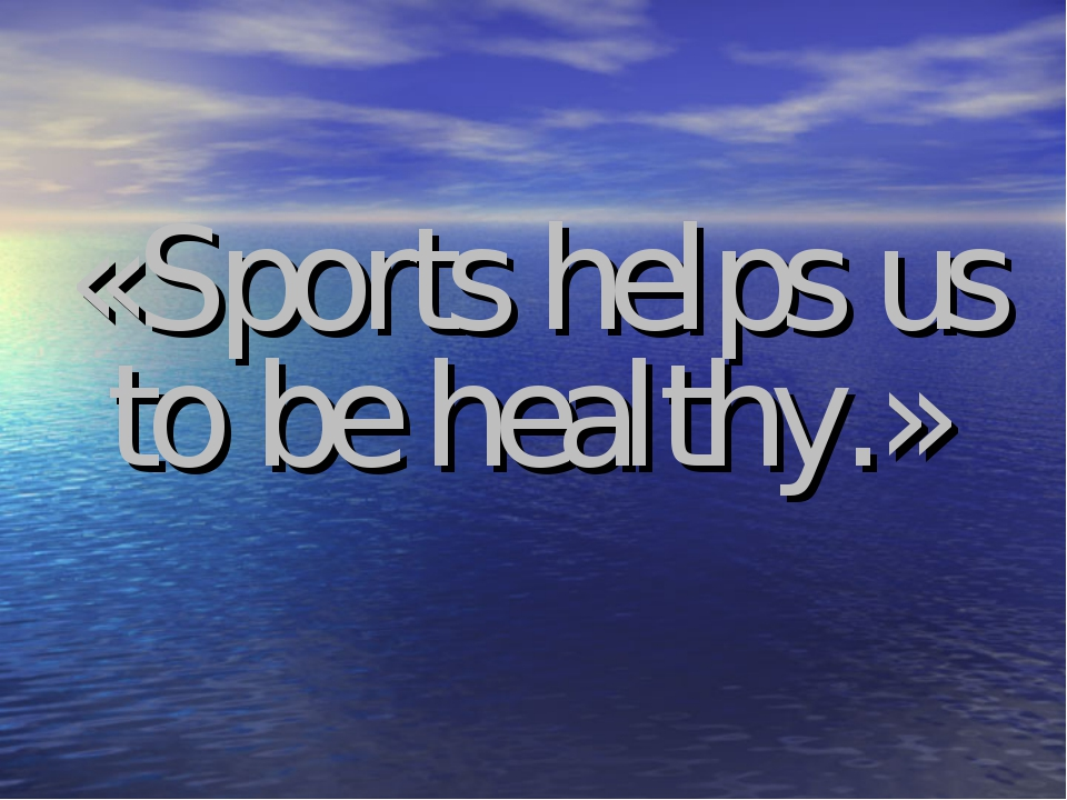 «Sports helps us to be healthy.»