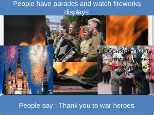 People have parades and watch fireworks displays. People say : Thank you to