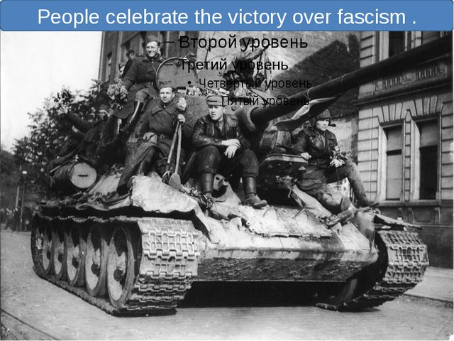 People celebrate the victory over fascism .