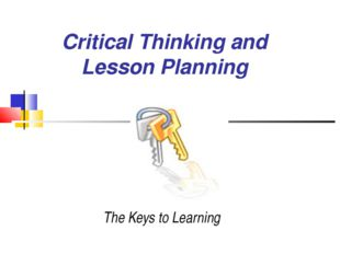 Critical Thinking and Lesson Planning The Keys to Learning