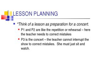 LESSON PLANNING *Think of a lesson as preparation for a concert. P1 and P2 ar