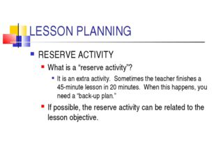 "LESSON PLANNING RESERVE ACTIVITY What is a ""reserve activity""? It is an extra"