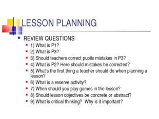 LESSON PLANNING REVIEW QUESTIONS 1) What is P1? 2) What is P3? 3) Should teac