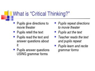 "What is ""Critical Thinking?"" Pupils give directions to movie theater Pupils r"