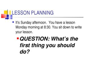 LESSON PLANNING It's Sunday afternoon. You have a lesson Monday morning at 8: