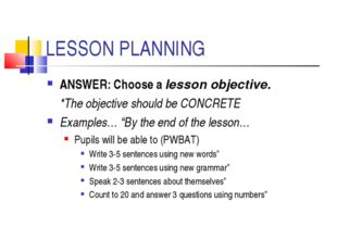 LESSON PLANNING ANSWER: Choose a lesson objective. 	*The objective should be