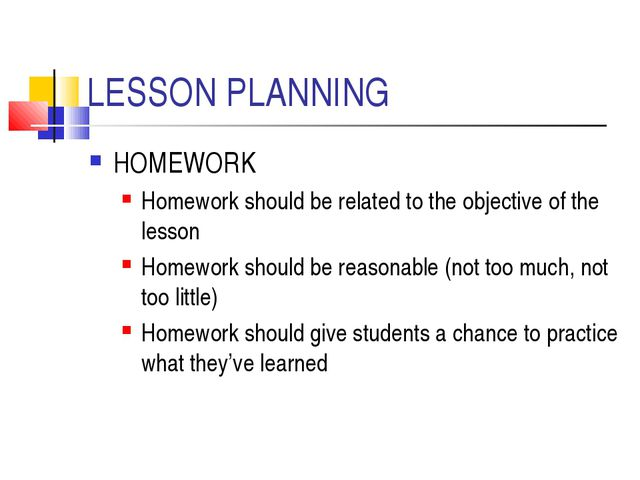 LESSON PLANNING HOMEWORK Homework should be related to the objective of the l...