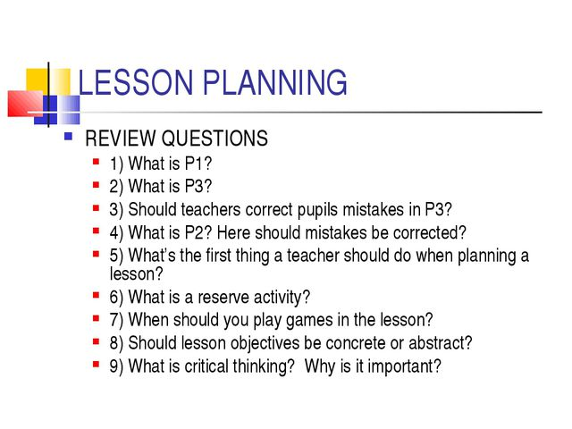 LESSON PLANNING REVIEW QUESTIONS 1) What is P1? 2) What is P3? 3) Should teac...