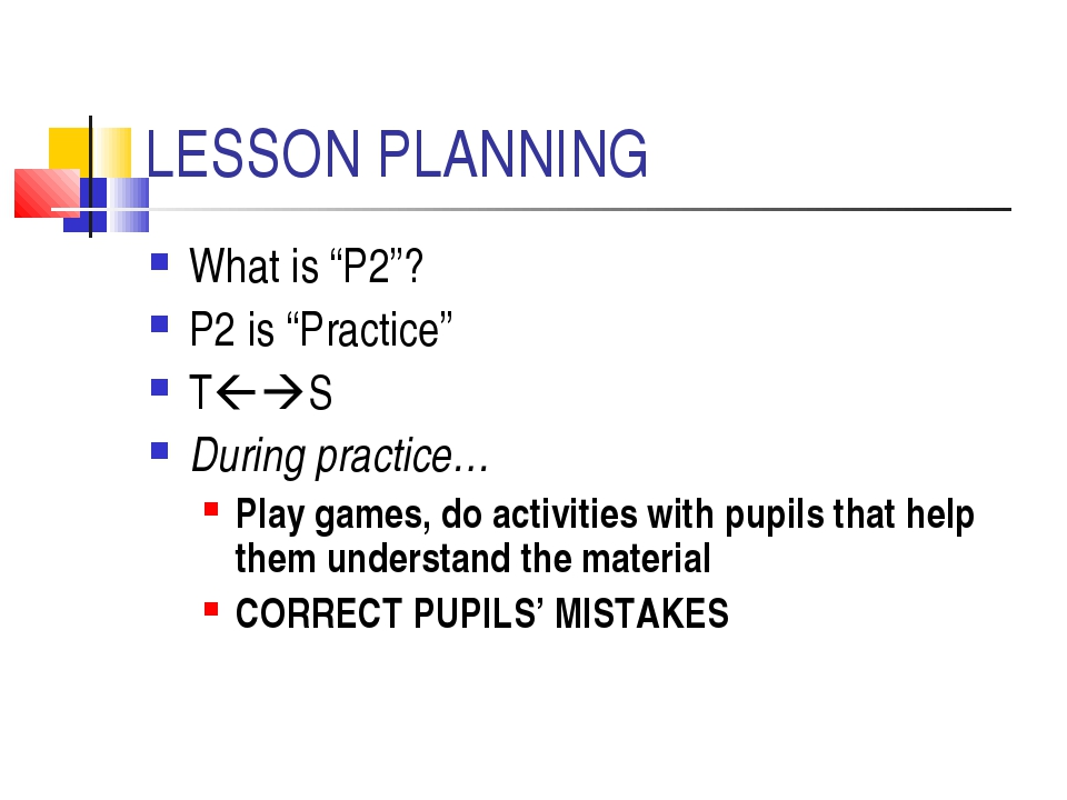 "LESSON PLANNING What is ""P2""? P2 is ""Practice"" TS During practice… Play gam..."