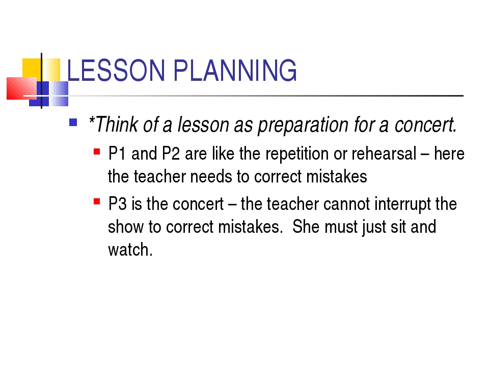 LESSON PLANNING *Think of a lesson as preparation for a concert. P1 and P2 ar...