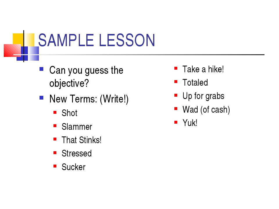 SAMPLE LESSON Can you guess the objective? New Terms: (Write!) Shot Slammer T...