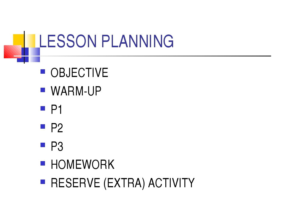 LESSON PLANNING OBJECTIVE WARM-UP P1 P2 P3 HOMEWORK RESERVE (EXTRA) ACTIVITY