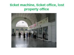 ticket machine, ticket office, lost property office