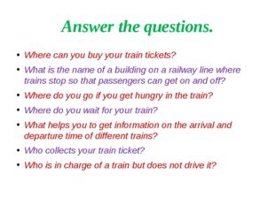 Answer the questions. Where can you buy your train tickets? What is the name
